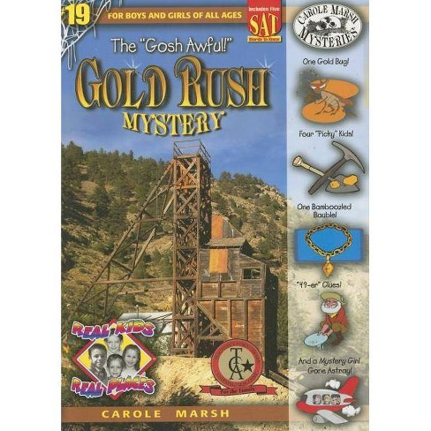 The Gosh Awful! Gold Rush Mystery - (Real Kids! Real Places! (Paperback)) by  Carole Marsh (Paperback) - image 1 of 1
