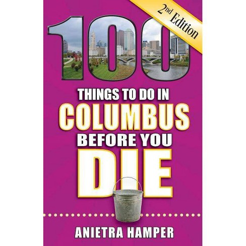 100 Things to Do in Columbus Before You Die, 2nd Edition - (100 Things to Do Before You Die) 2 Edition - image 1 of 1