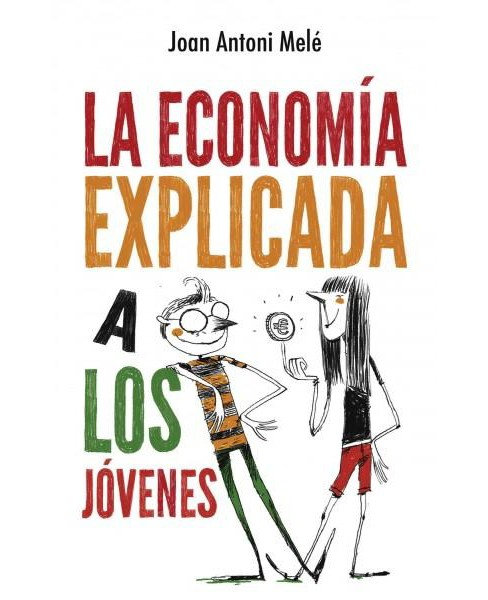 La economia explicada a los jovenes/ Economy Explained to the Young (Paperback) (Joan Antoni Mele) - image 1 of 1
