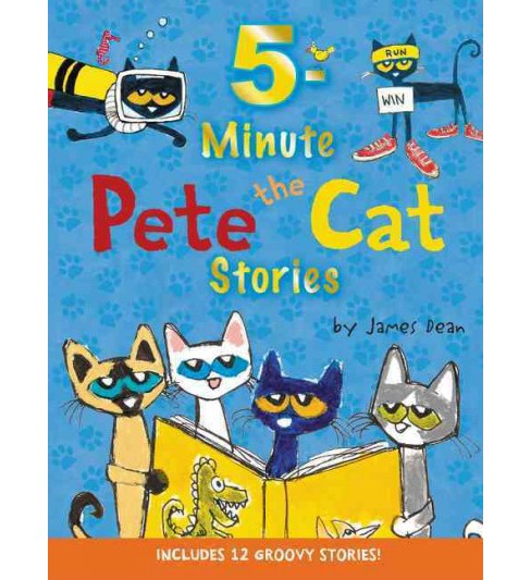 5-Minute Pete the Cat Stories : Includes 12 Groovy Stories! (Hardcover) (James Dean) - image 1 of 1