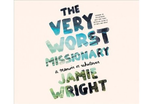 Very Worst Missionary : A Memoir or Whatever -  Unabridged by Jamie Wright (CD/Spoken Word) - image 1 of 1