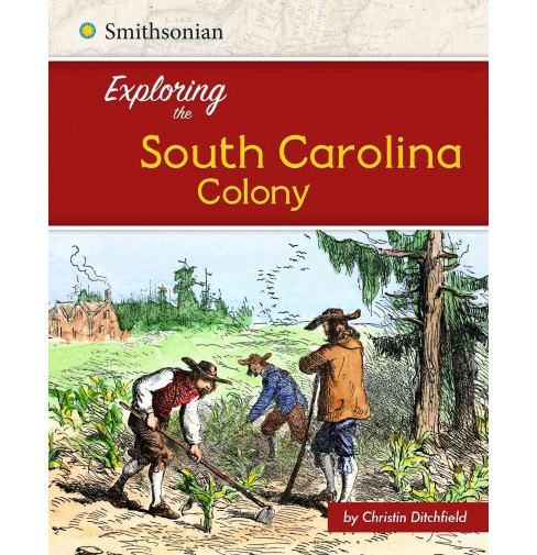 Exploring the South Carolina Colony (Paperback) (Christin Ditchfield) - image 1 of 1