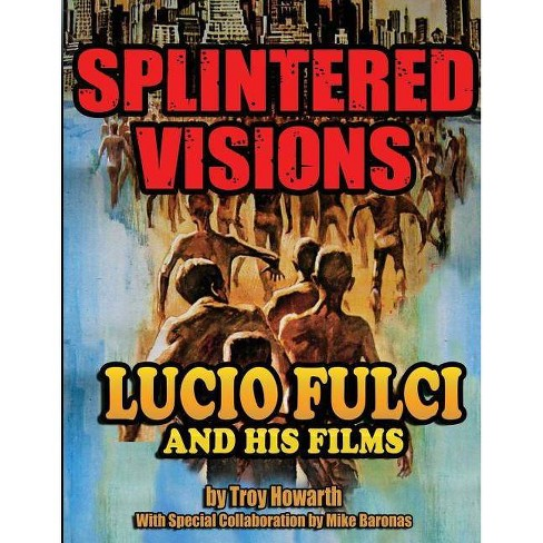 Splintered Visions Lucio Fulci and His Films - by  Troy Howarth (Paperback) - image 1 of 1