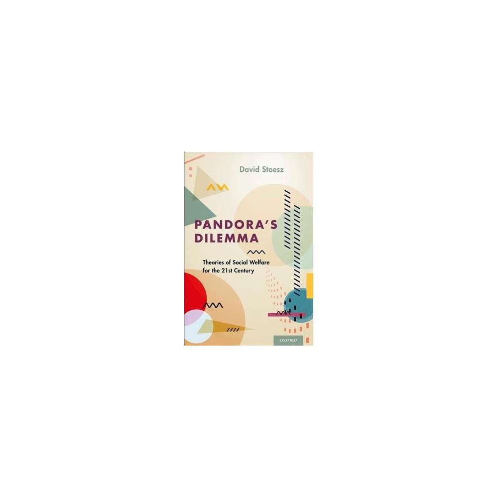 Pandora's Dilemma : Theories of Social Welfare for the Twenty-First Century - (Hardcover)