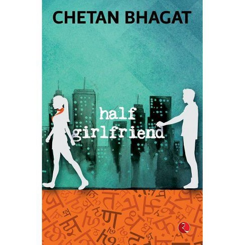 Half Girlfriend By Chetan Bhagat Paperback Target After stuggling to convince her to be his girlfriend, she half heartedly agrees to be his half girlfriend. half girlfriend by chetan bhagat paperback