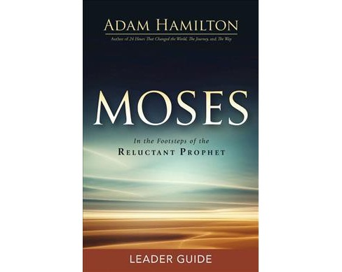 Moses : In the Footsteps of the Reluctant Prophet (Paperback) (Adam Hamilton) - image 1 of 1