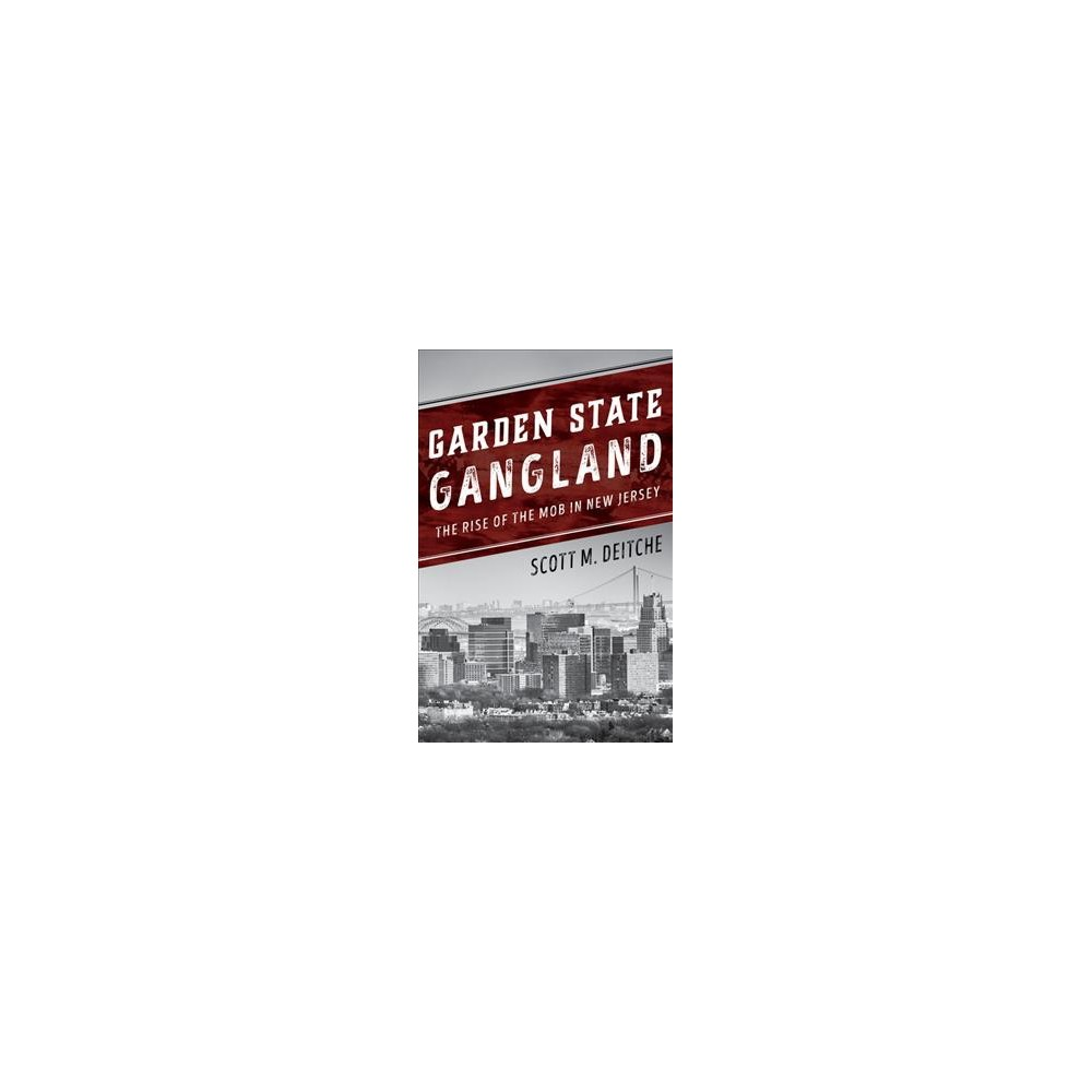 Garden State Gangland : The Rise of the Mob in New Jersey - by Scott M. Deitche (Hardcover)