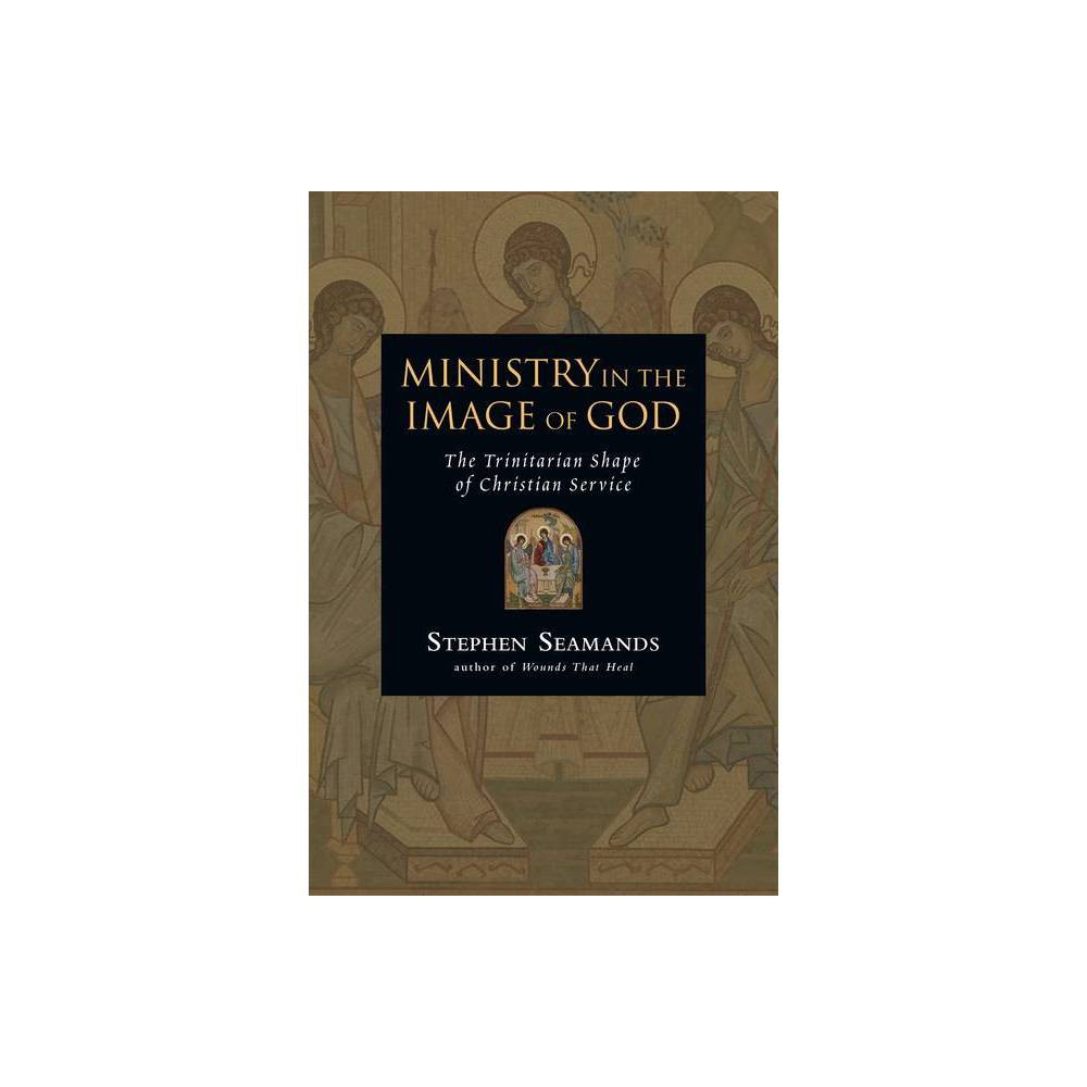 Ministry In The Image Of God By Stephen Seamands Paperback