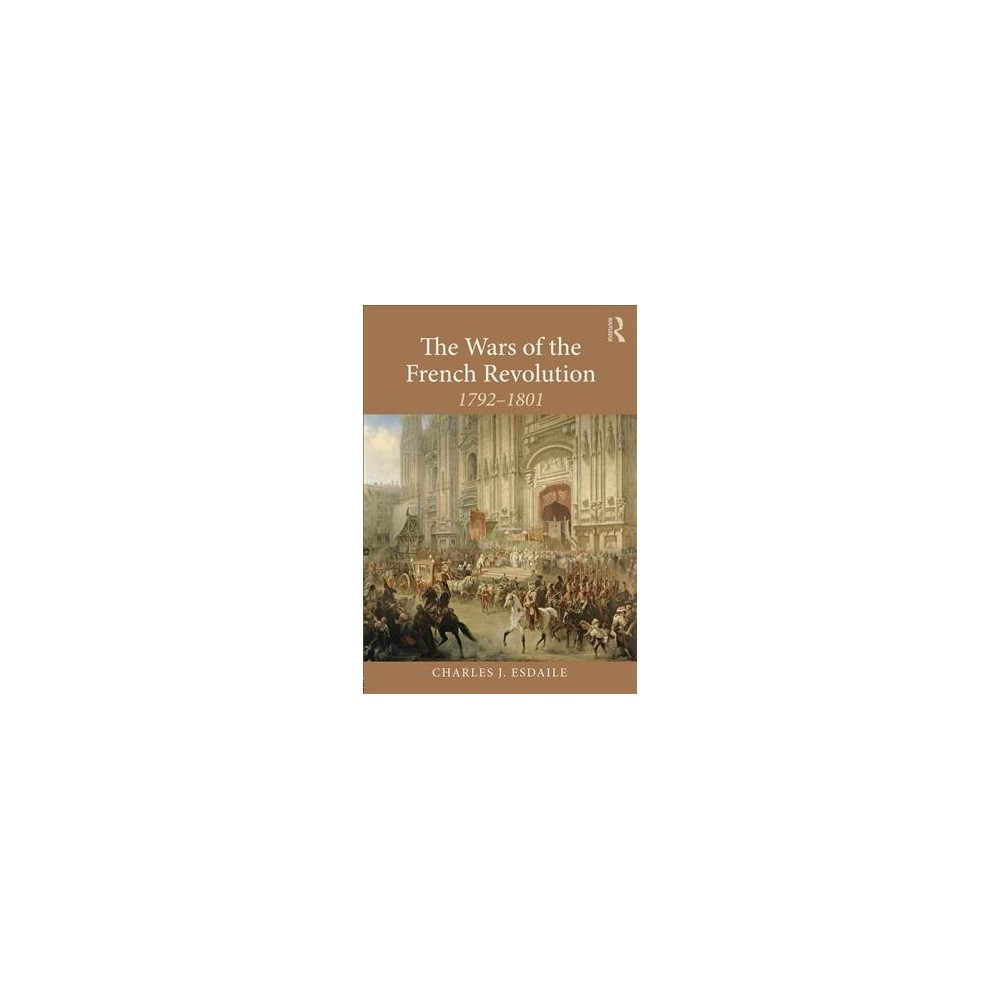 Wars of the French Revolution, 1792-1801 - by Charles J. Esdaile (Paperback)