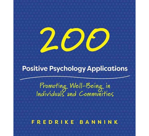 200 Positive Psychology Applications : Promoting Well-Being in Individuals and Communities (Paperback) - image 1 of 1
