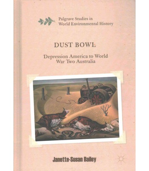 Dust Bowl : Depression America to World War Two Australia (Hardcover) (Janette-susan Bailey) - image 1 of 1