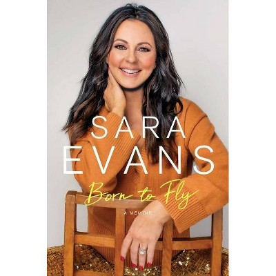 Born to Fly - by Sara Evans (Hardcover)