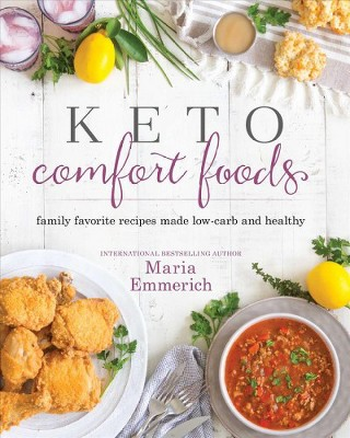 Keto Comfort Foods : Family Favorite Recipes Made Low-carb and Healthy (Paperback)(Maria Emmerich)