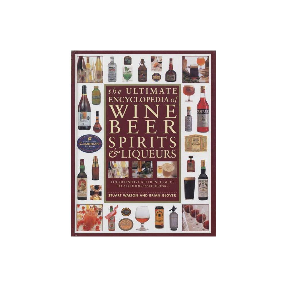 The Ultimate Encyclopedia of Wine, Beer, Spirits & Liqueurs - by Stuart Walton & Brian Glover An accessible and fact-filled visual guide to alcoholic drinks, how they are produced, where they come from, choosing and tasting, and a world directory to the best wines, beers and spirits.