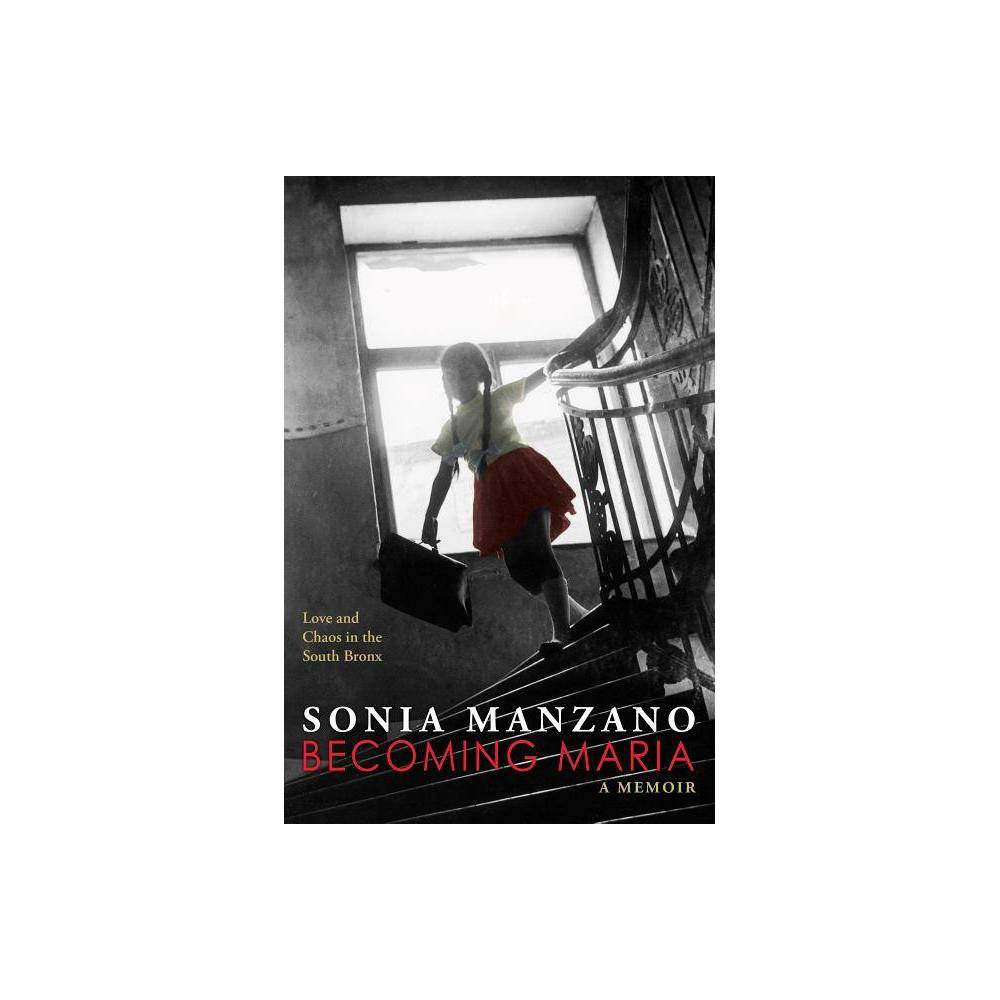 Becoming Maria Love And Chaos In The South Bronx By Sonia Manzano Hardcover