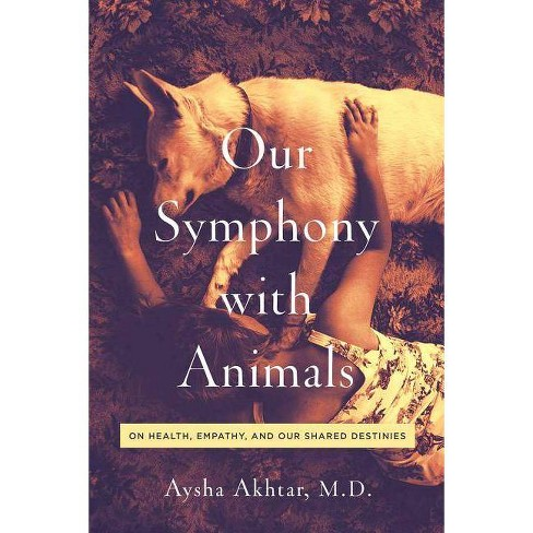 Our Symphony with Animals - by  Aysha Akhtar (Hardcover) - image 1 of 1