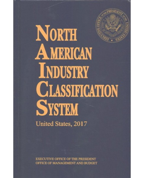 North American Industry Classification System, United States 2017 (Hardcover) - image 1 of 1