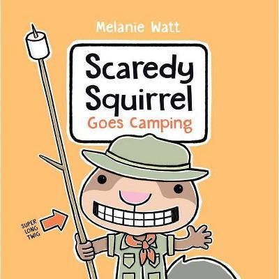 Scaredy Squirrel Goes Camping - by  Melanie Watt (Paperback)