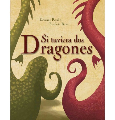 Si tuviera dos dragones / If I Had Two Dragons (Hardcover) (Fabienne Roulie) - image 1 of 1