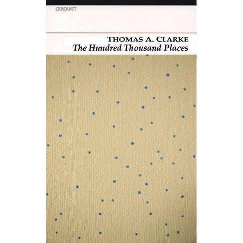 The Hundred Thousand Places - by  Thomas A Clark & Thomas A Clarke (Paperback) - image 1 of 1