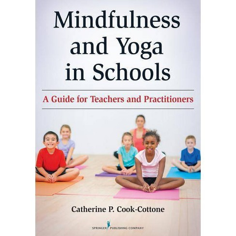 Mindfulness And Yoga In Schools By Catherine P Cook Cottone Paperback Target