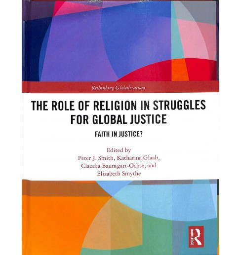 Role of Religion in Struggles for Global Justice : Faith in Justice? -  (Hardcover) - image 1 of 1
