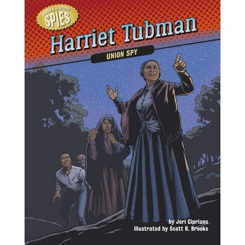 Harriet Tubman - (Hidden History -- Spies) by  Jeri Cipriano (Hardcover) - image 1 of 1