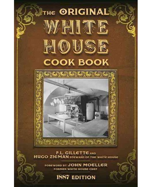Original White House Cook Book : Cooking, Etiquette, Menus and More from the Executive Estate - 1887 - image 1 of 1