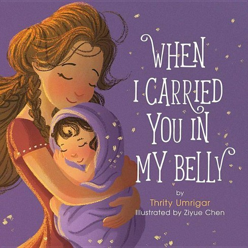 When I Carried You in My Belly - by Thrity Umrigar & Ziyue Chen (Hardcover) - image 1 of 1