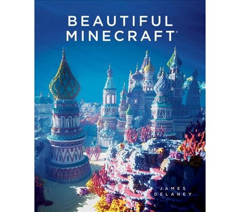 Beautiful Minecraft (Hardcover) (James Delaney) - image 1 of 1