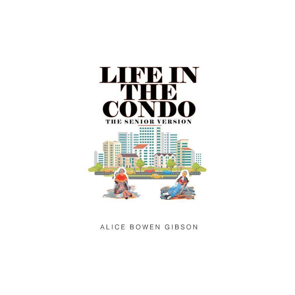 Life In The Condo By Alice Bowen Gibson Paperback