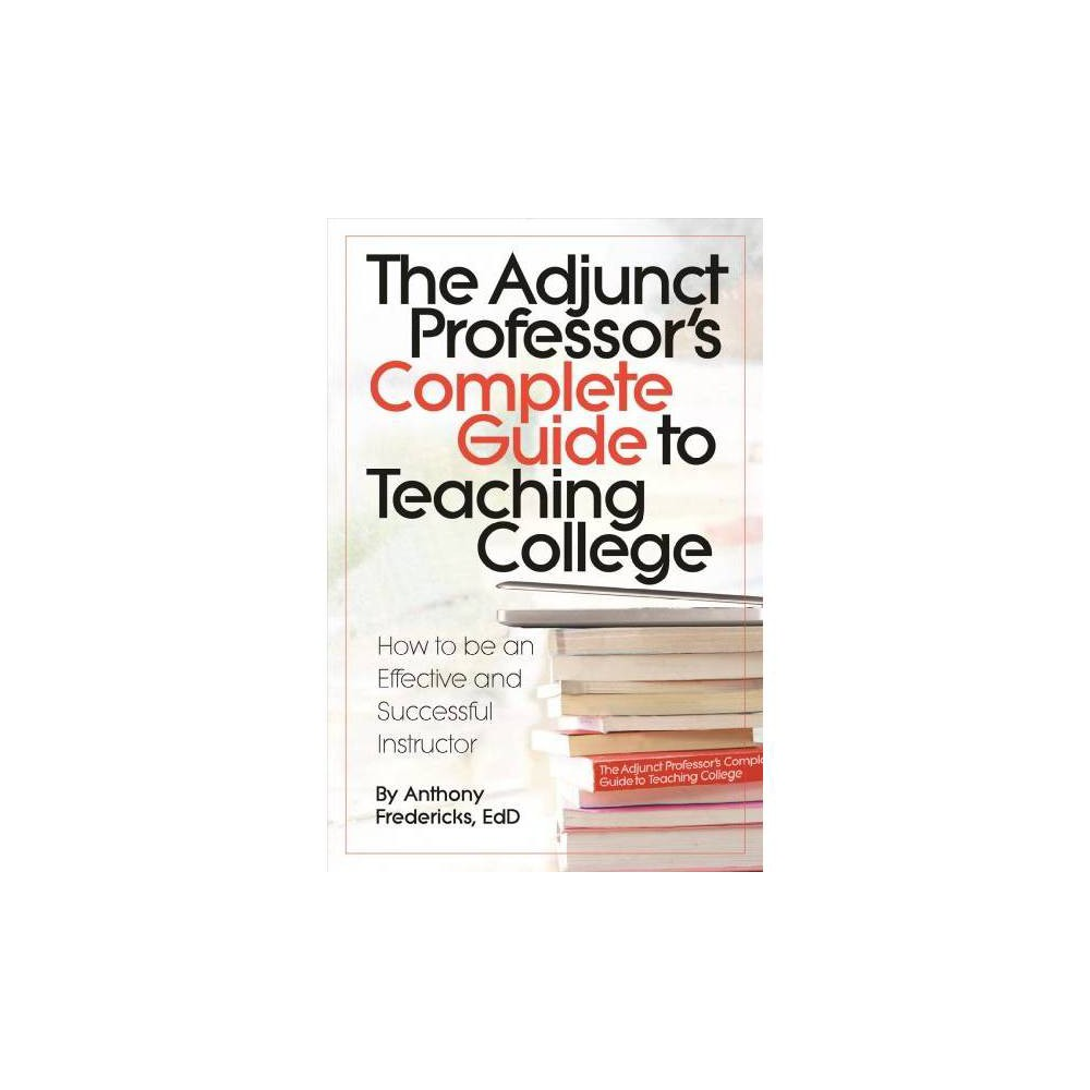 Adjunct Professor's Complete Guide to Teaching College : How to Be an Effective and Successful
