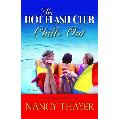 The Hot Flash Club Chills Out - by  Nancy Thayer (Paperback)