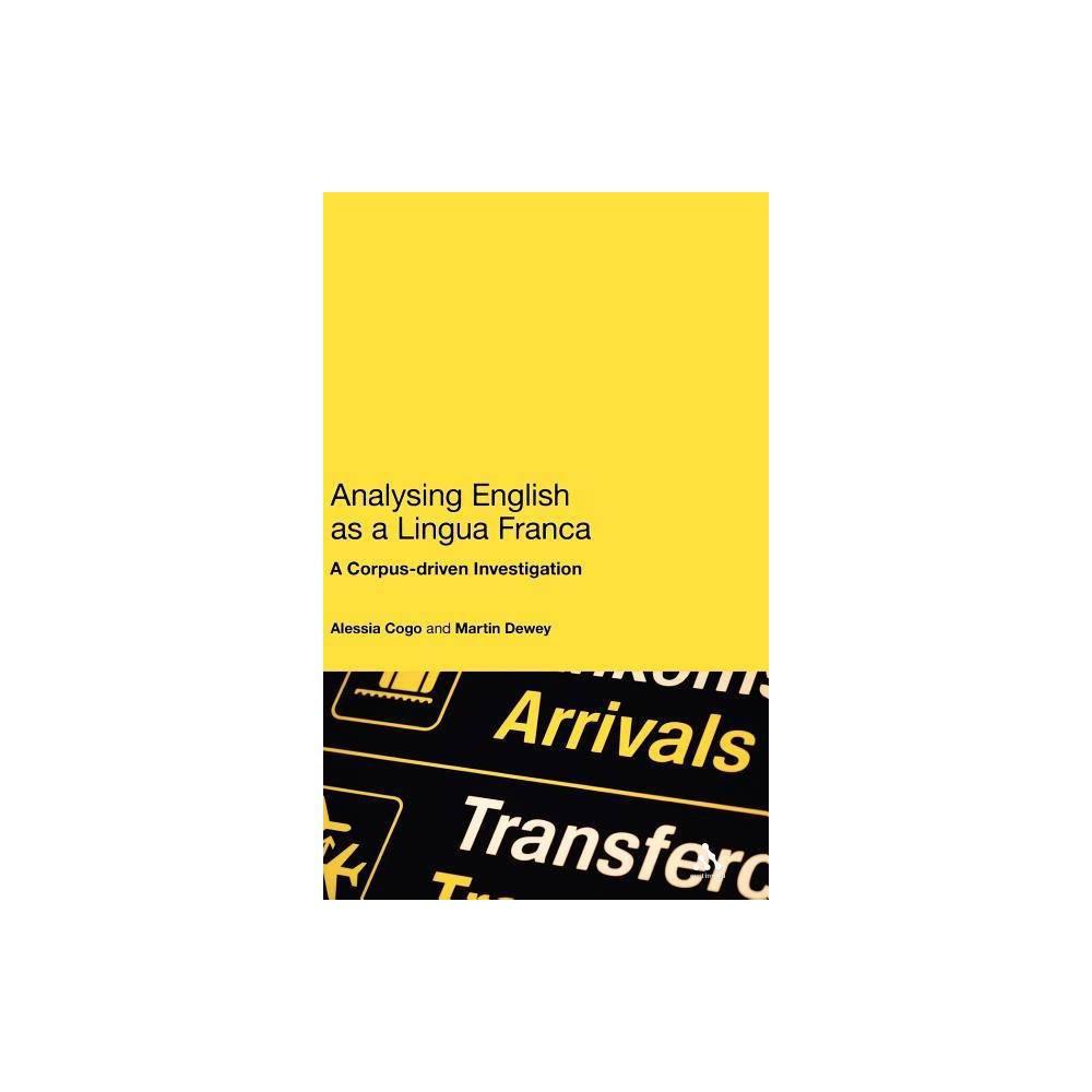 Analysing English as a Lingua Franca - by Alessia Cogo & Martin Dewey (Hardcover)