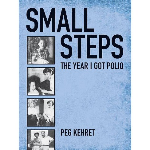Small Steps, the Year I Got Polio - by  Peg Kehret (Paperback) - image 1 of 1