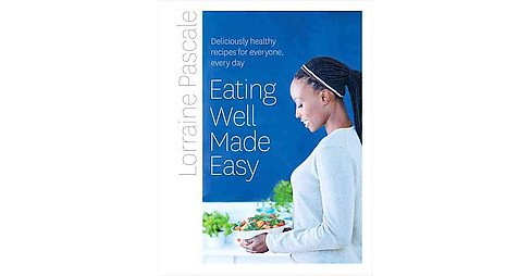 Eating Well Made Easy : Deliciously Healthy Recipes for Everyone, Every Day (Hardcover) (Lorraine - image 1 of 1