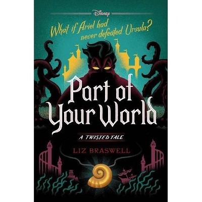 Part of Your World : A Twisted Tale -  (Twisted Tale) by Liz Braswell (Hardcover)