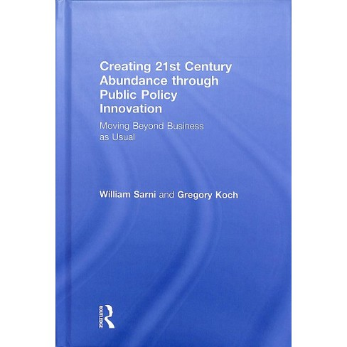 The Real 21st Century Problem In Public >> Creating 21st Century Abundance Through Public Policy Innovation