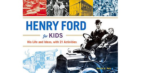 Henry Ford for Kids : His Life and Ideas, With 21 Activities (Paperback) (Ronald A. Reis) - image 1 of 1
