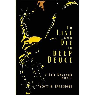 To Live and Die in Deep Deuce - by  Scott R Hartshorn (Paperback)