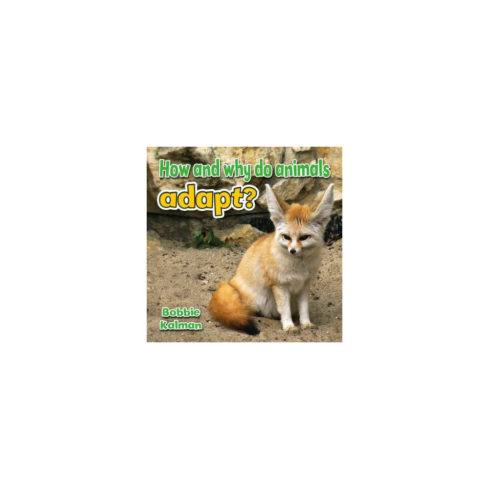 How and Why Do Animals Adapt? - (All About Animals Close-up) by Bobbie Kalman (Paperback)