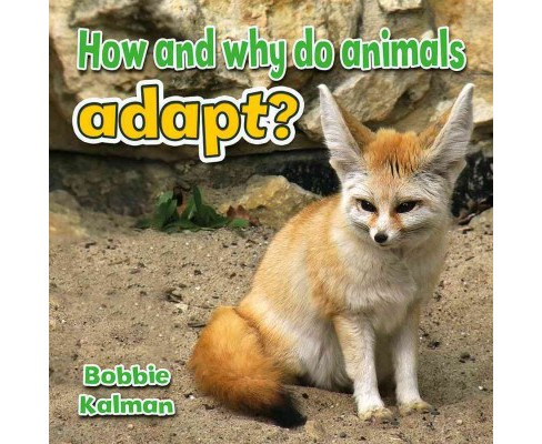 How and Why Do Animals Adapt? -  (All About Animals Close-up) by Bobbie Kalman (Paperback) - image 1 of 1