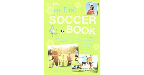 My First Soccer Book : Learn How to Play Like a Champion With This Fun Guide to Soccer: Tackling, - image 1 of 1