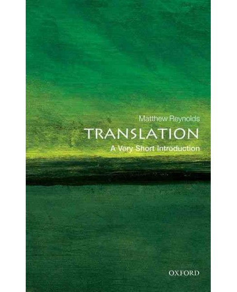 Translation : A Very Short Introduction (Paperback) (Matthew Reynolds) - image 1 of 1
