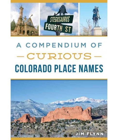 Compendium of Curious Colorado Place Names (Paperback) (Jim Flynn) - image 1 of 1