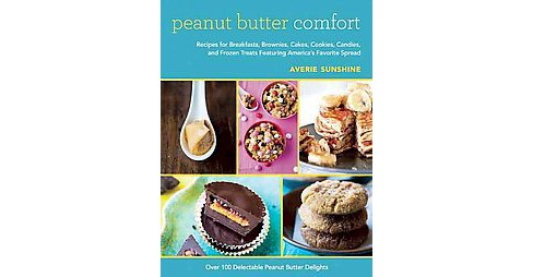 Peanut Butter Comfort : Recipes for Breakfasts, Brownies, Cakes, Cookies, Candies, and Frozen Treats - image 1 of 1
