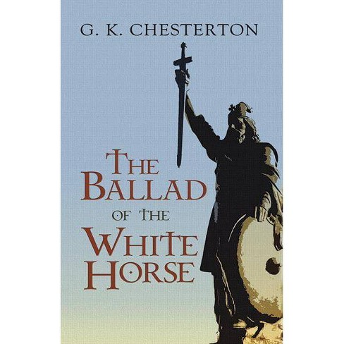 The Ballad of the White Horse - by  G K Chesterton (Paperback) - image 1 of 1
