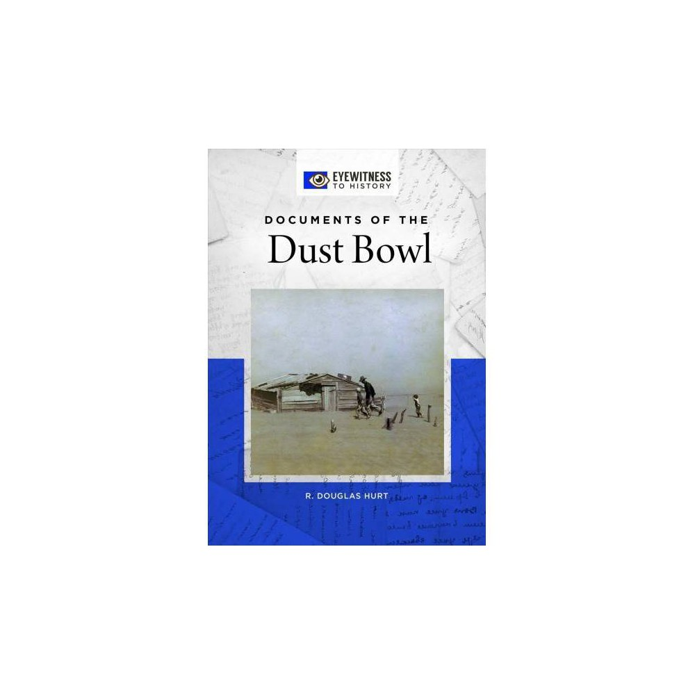 Documents of the Dust Bowl - (Eyewitness to History) by R. Hurt (Hardcover)
