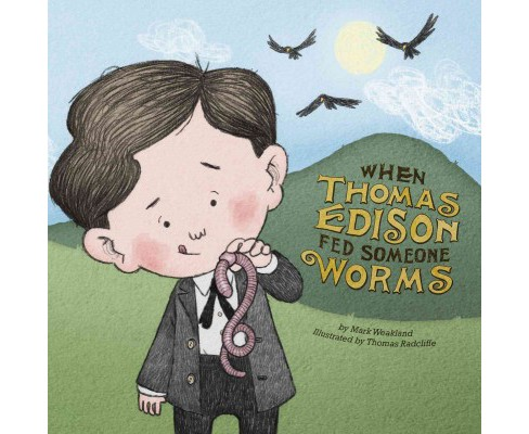 When Thomas Edison Fed Someone Worms (Paperback) (Mark Weakland) - image 1 of 1