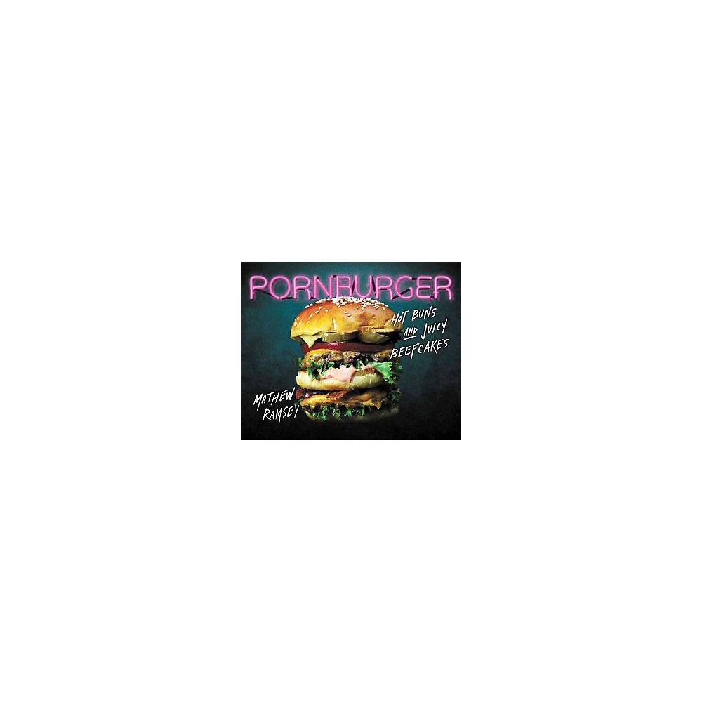 Pornburger : Hot Buns and Juicy Beefcakes - by Mathew Ramsey (Hardcover)